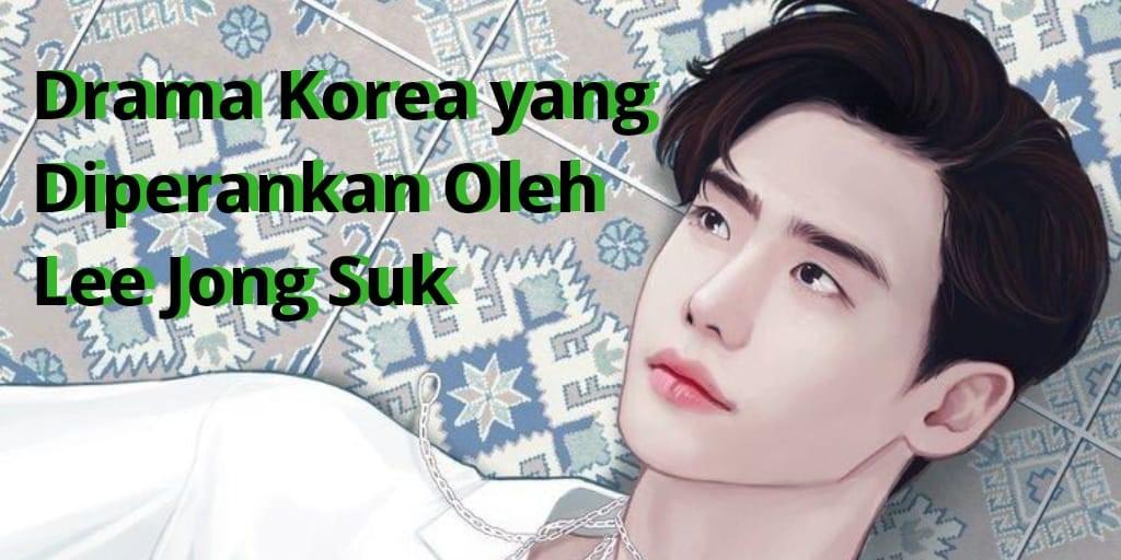 Drama Korea yang Diperankan Oleh Lee Jong Suk