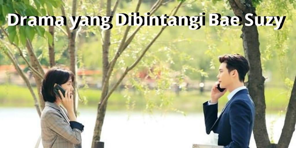 Drama yang Dibintangi Bae Suzy