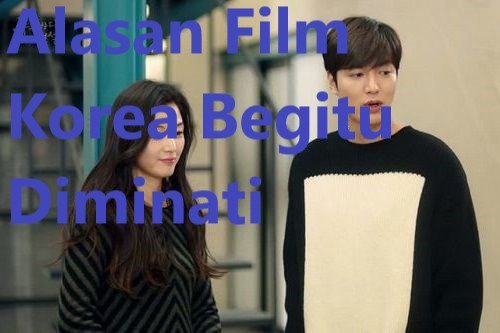 Alasan Film Korea Begitu Diminati