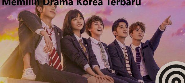 Memilih Drama Korea Terbaru